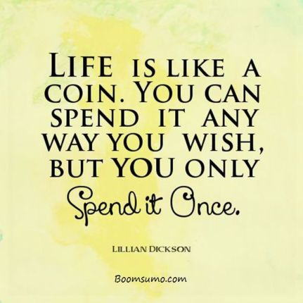 inspirational-quotes-about-life-lessons-Life-is-Coin-Spend-it-life-quotes